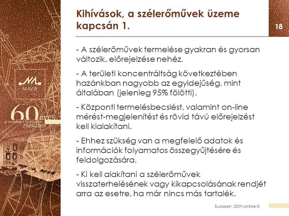 Budapest, 2009.október 8. 18 Kihívások, a szélerőművek üzeme kapcsán 1. - A szélerőművek termelése gyakran és gyorsan változik, előrejelzése nehéz. -