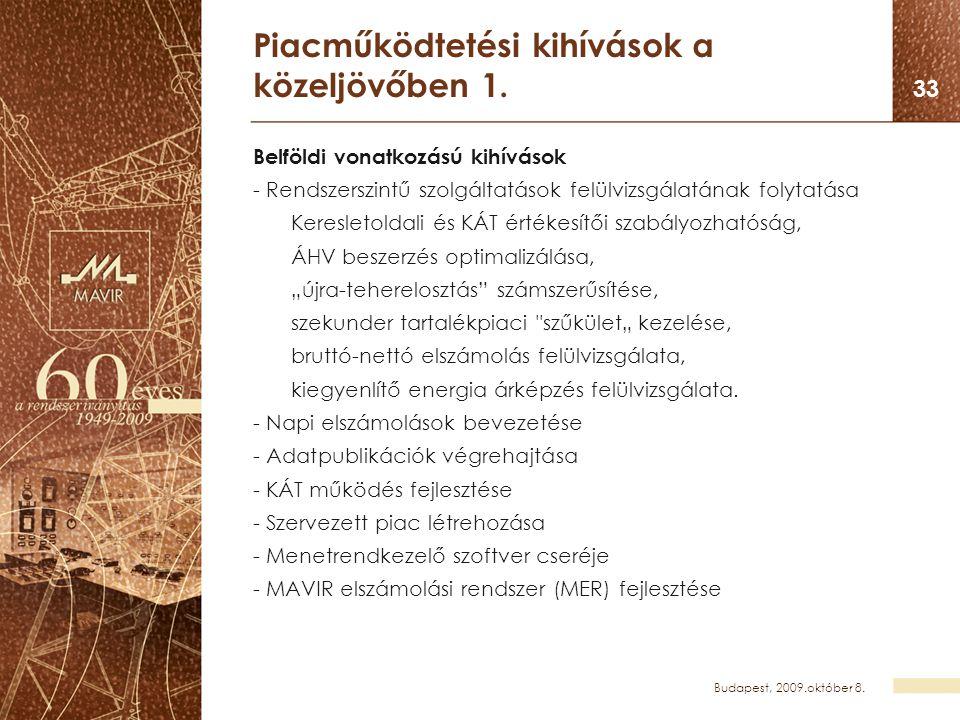 Budapest, 2009.október 8. 33 Piacműködtetési kihívások a közeljövőben 1. Belföldi vonatkozású kihívások - Rendszerszintű szolgáltatások felülvizsgálat