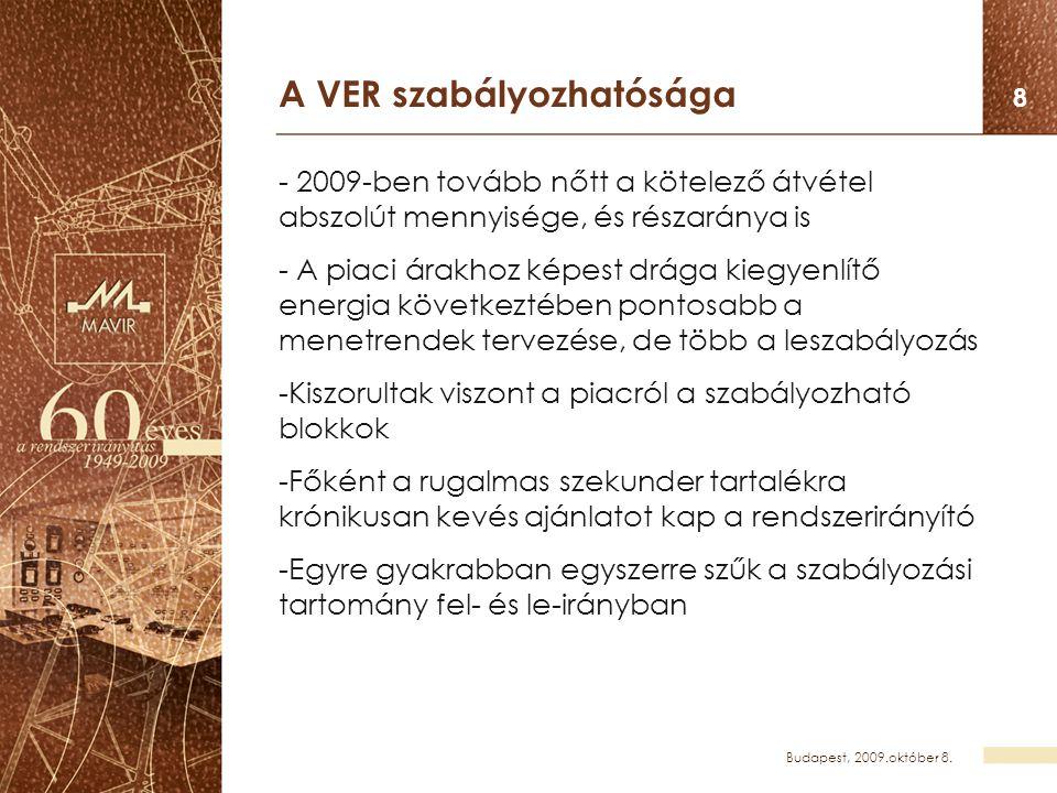 Budapest, 2009.október 8. 8 A VER szabályozhatósága - 2009-ben tovább nőtt a kötelező átvétel abszolút mennyisége, és részaránya is - A piaci árakhoz