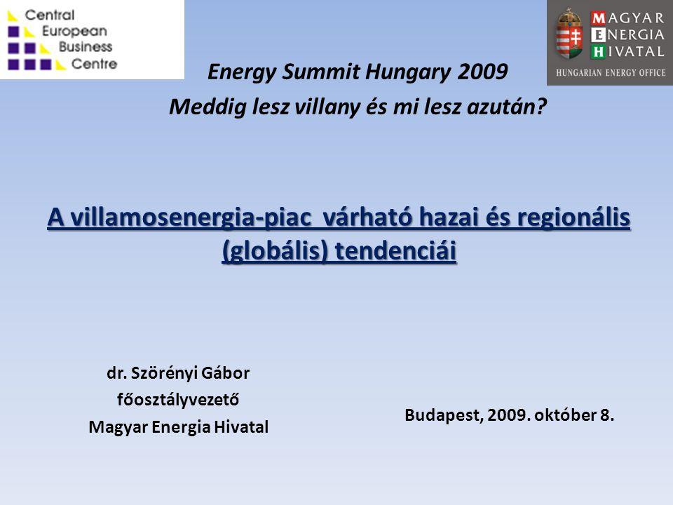 A villamosenergia-piac várható hazai és regionális (globális) tendenciái dr. Szörényi Gábor főosztályvezető Magyar Energia Hivatal Budapest, 2009. okt