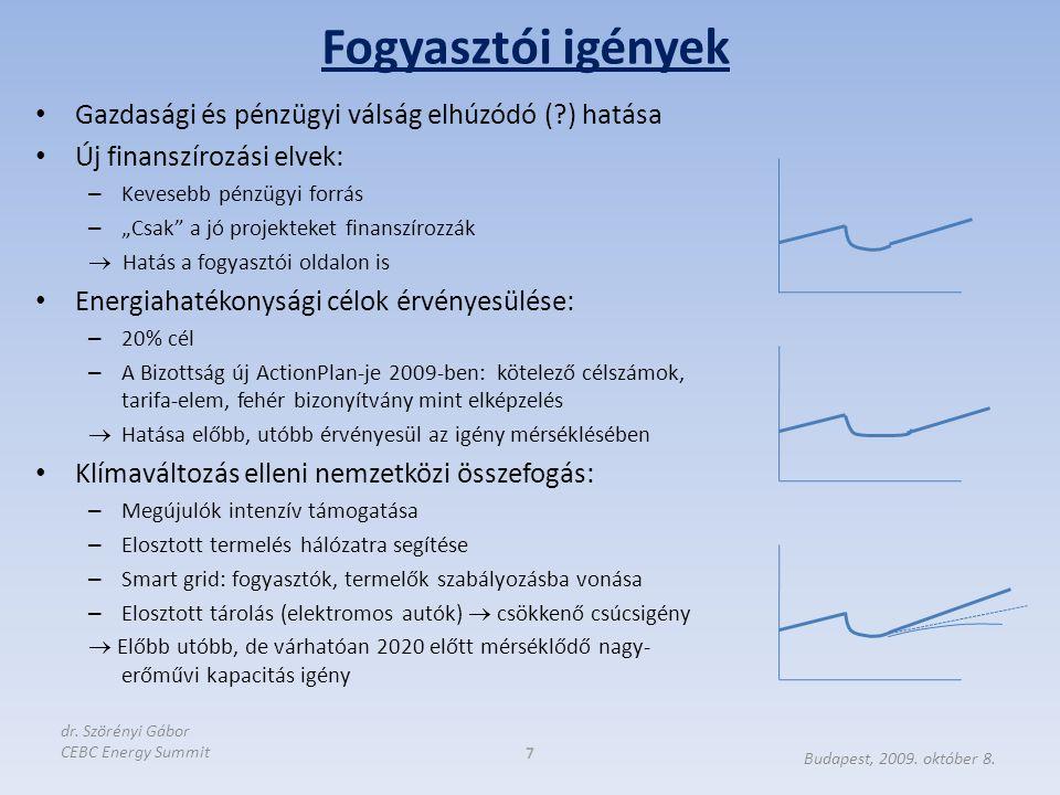 """Gazdasági és pénzügyi válság elhúzódó ( ) hatása Új finanszírozási elvek: – Kevesebb pénzügyi forrás – """"Csak a jó projekteket finanszírozzák  Hatás a fogyasztói oldalon is Energiahatékonysági célok érvényesülése: – 20% cél – A Bizottság új ActionPlan-je 2009-ben: kötelező célszámok, tarifa-elem, fehér bizonyítvány mint elképzelés  Hatása előbb, utóbb érvényesül az igény mérséklésében Klímaváltozás elleni nemzetközi összefogás: – Megújulók intenzív támogatása – Elosztott termelés hálózatra segítése – Smart grid: fogyasztók, termelők szabályozásba vonása – Elosztott tárolás (elektromos autók)  csökkenő csúcsigény  Előbb utóbb, de várhatóan 2020 előtt mérséklődő nagy- erőművi kapacitás igény Fogyasztói igények 7 Budapest, 2009."""
