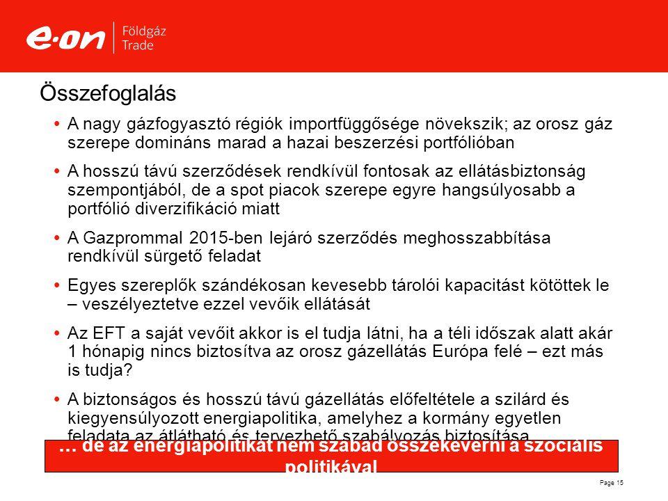 Page 15 Összefoglalás  A nagy gázfogyasztó régiók importfüggősége növekszik; az orosz gáz szerepe domináns marad a hazai beszerzési portfólióban  A