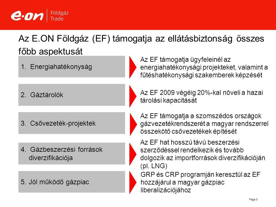 Page 8 Az E.ON Földgáz (EF) támogatja az ellátásbiztonság összes főbb aspektusát  Csővezeték-projektek Az EF hat hosszú távú beszerzési szerződéssel