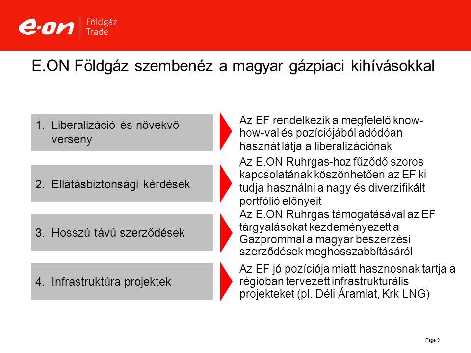 Page 9 E.ON Földgáz szembenéz a magyar gázpiaci kihívásokkal  Hosszú távú szerződések Az EF jó pozíciója miatt hasznosnak tartja a régióban tervezet