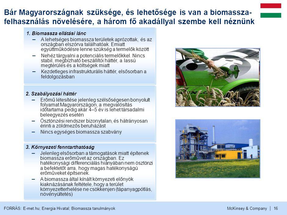 McKinsey & Company | 16 1. Biomassza ellátási lánc – A lehetséges biomassza területek aprózottak, és az országban elszórva találhatóak. Emiatt együttm