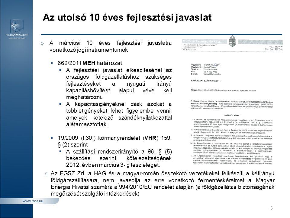 10 éves fejlesztési javaslat céljai 2012.03.06-án a fejlesztési javaslat benyújtásra került a Magyar Energia Hivatal részére.