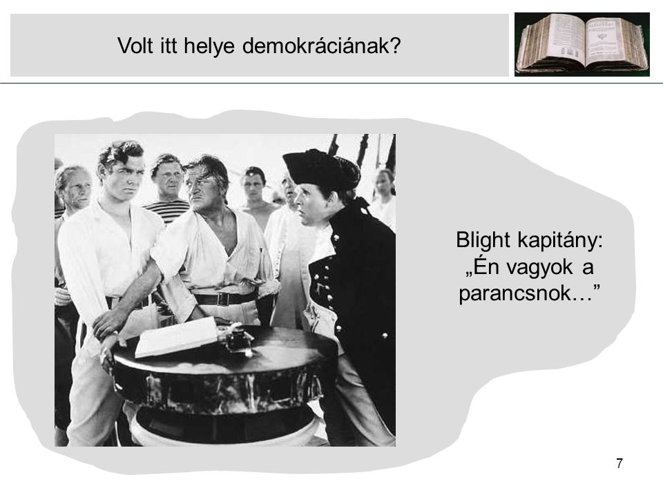 """7 Volt itt helye demokráciának Blight kapitány: """"Én vagyok a parancsnok…"""