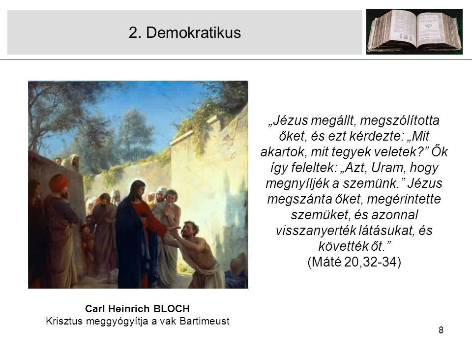"""8 2. Demokratikus Carl Heinrich BLOCH Krisztus meggyógyítja a vak Bartimeust """"Jézus megállt, megszólította őket, és ezt kérdezte: """"Mit akartok, mit te"""