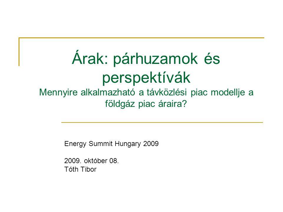 Árak: párhuzamok és perspektívák Mennyire alkalmazható a távközlési piac modellje a földgáz piac áraira.