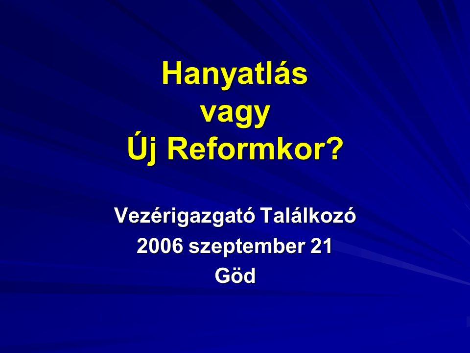 Hanyatlás vagy Új Reformkor Vezérigazgató Találkozó 2006 szeptember 21 Göd