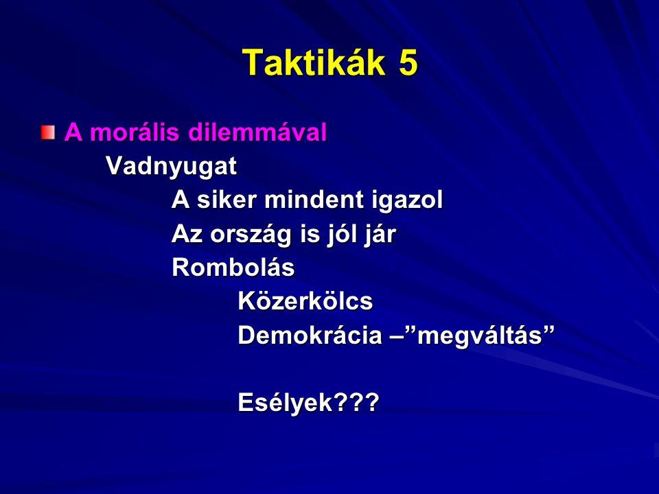 Taktikák 5 A morális dilemmával Vadnyugat A siker mindent igazol Az ország is jól jár RombolásKözerkölcs Demokrácia – megváltás Esélyek???
