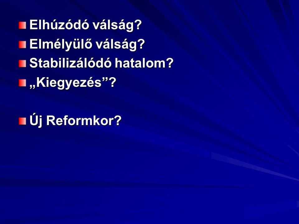 """Elhúzódó válság? Elmélyülő válság? Stabilizálódó hatalom? """"Kiegyezés ? Új Reformkor?"""
