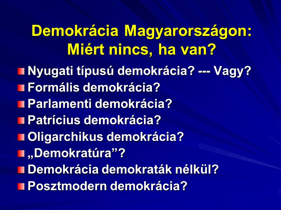 Demokrácia Magyarországon: Miért nincs, ha van. Nyugati típusú demokrácia.