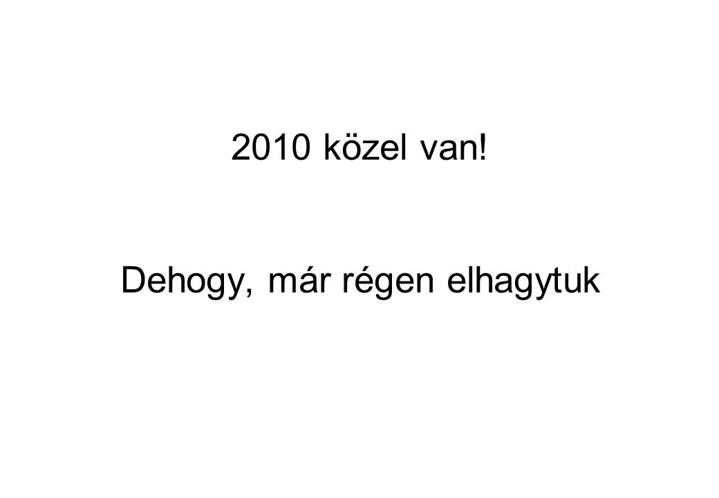 2010 közel van! Dehogy, már régen elhagytuk