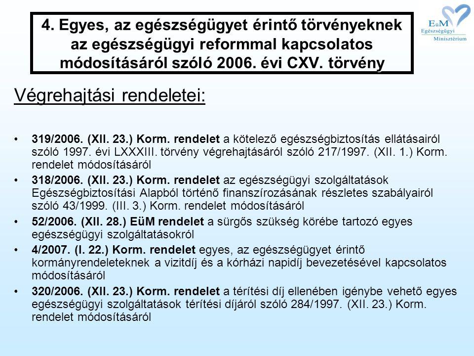 4. Egyes, az egészségügyet érintő törvényeknek az egészségügyi reformmal kapcsolatos módosításáról szóló 2006. évi CXV. törvény Végrehajtási rendelete