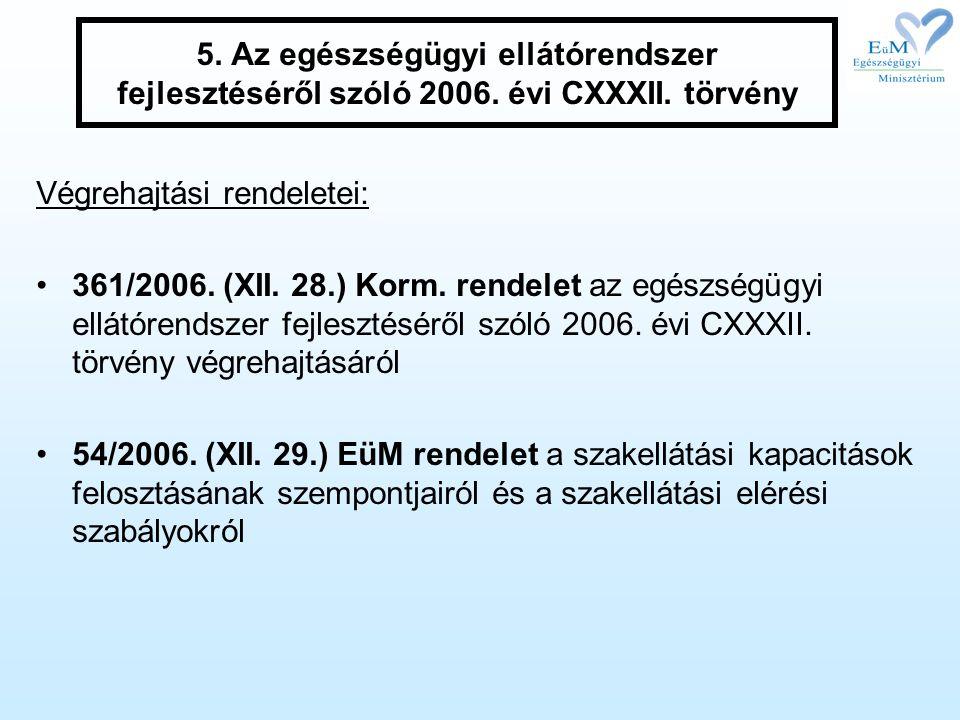 5. Az egészségügyi ellátórendszer fejlesztéséről szóló 2006. évi CXXXII. törvény Végrehajtási rendeletei: 361/2006. (XII. 28.) Korm. rendelet az egész
