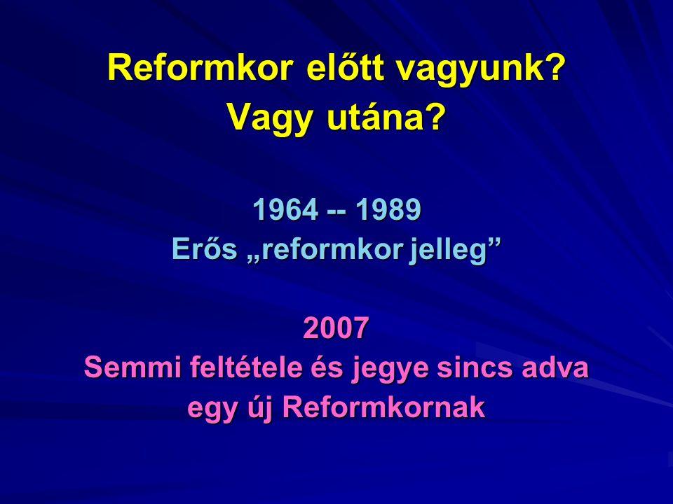 Reformkor előtt vagyunk. Vagy utána.