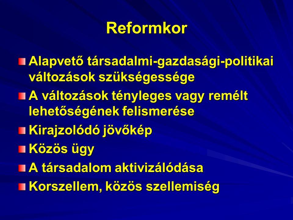 Reformkor Alapvető társadalmi-gazdasági-politikai változások szükségessége A változások tényleges vagy remélt lehetőségének felismerése Kirajzolódó jövőkép Közös ügy A társadalom aktivizálódása Korszellem, közös szellemiség
