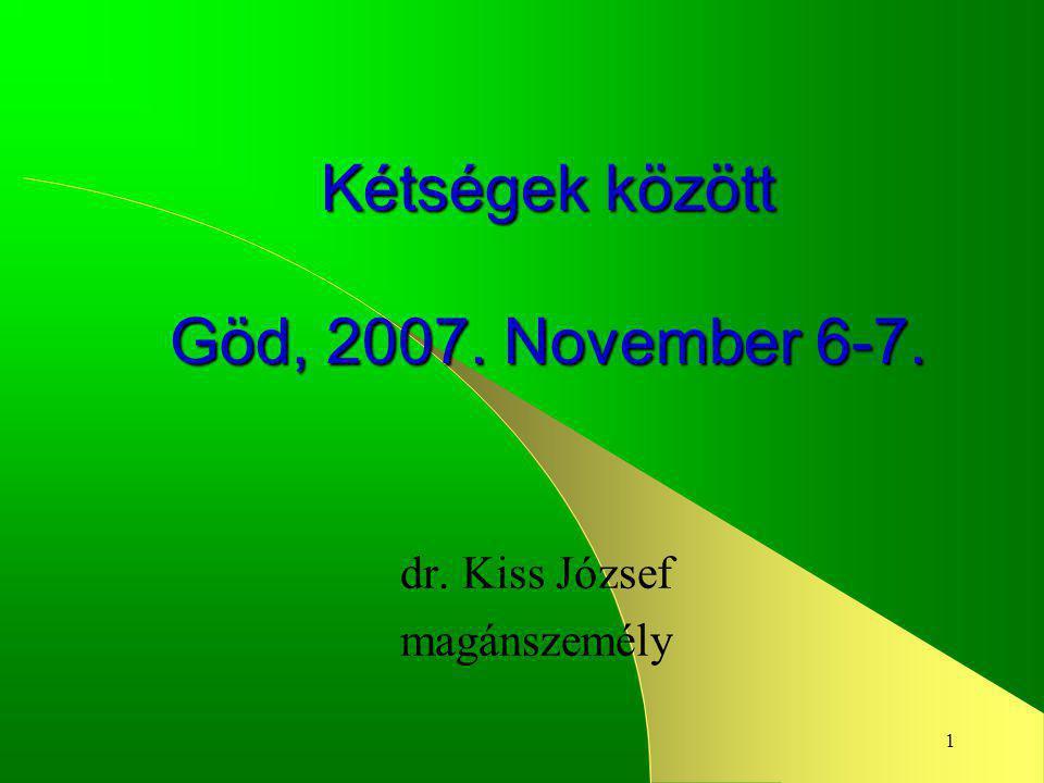 1 Kétségek között Göd, 2007. November 6-7. dr. Kiss József magánszemély