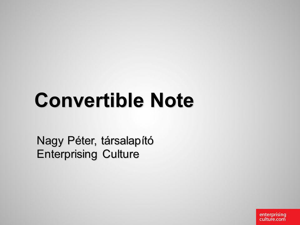 StartUp Konferencia 2010. március 30. Convertible Note Nagy Péter, társalapító Enterprising Culture