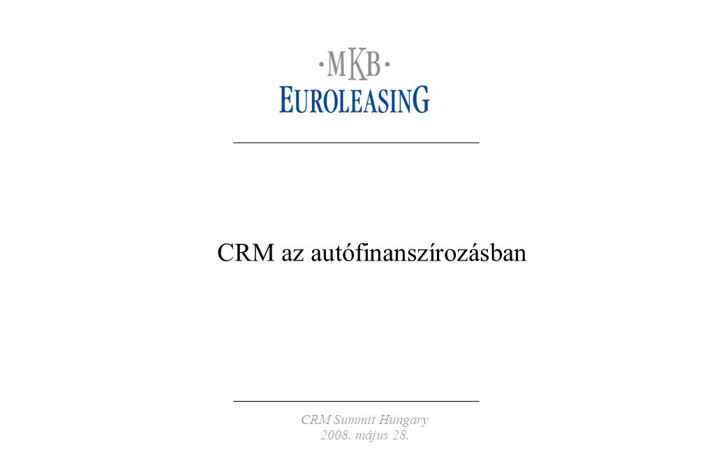 CRM Summit Hungary 2008. május 28. CRM az autófinanszírozásban