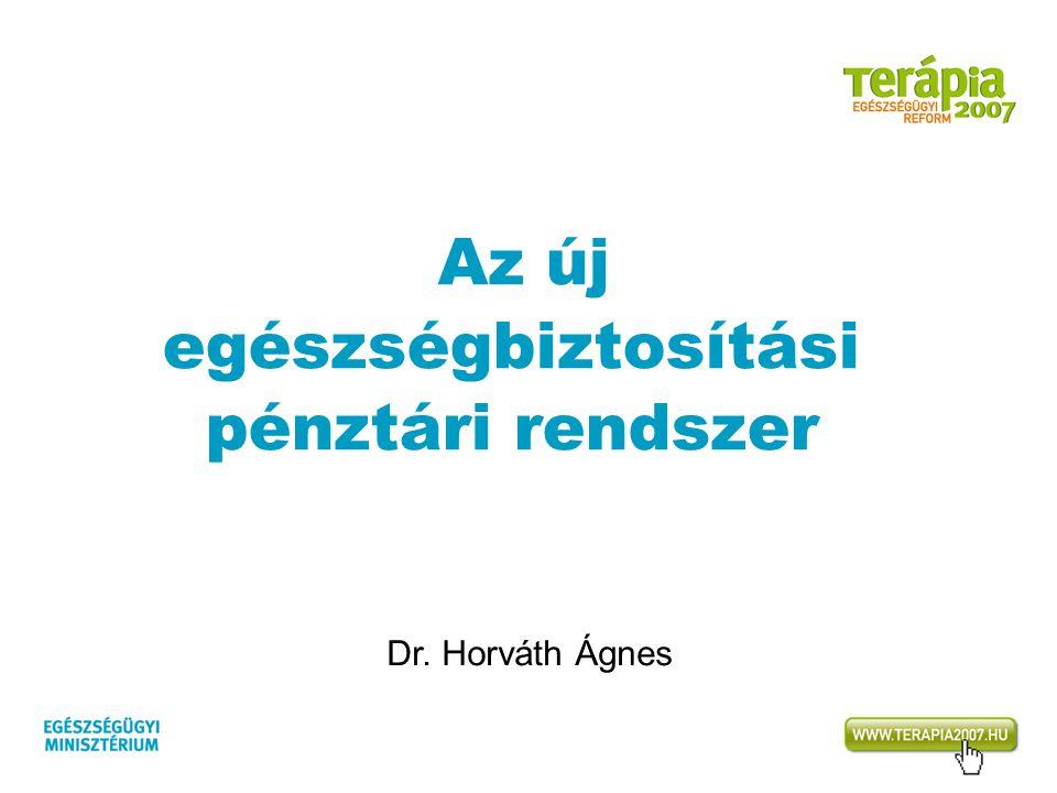 Az új egészségbiztosítási pénztári rendszer Dr. Horváth Ágnes
