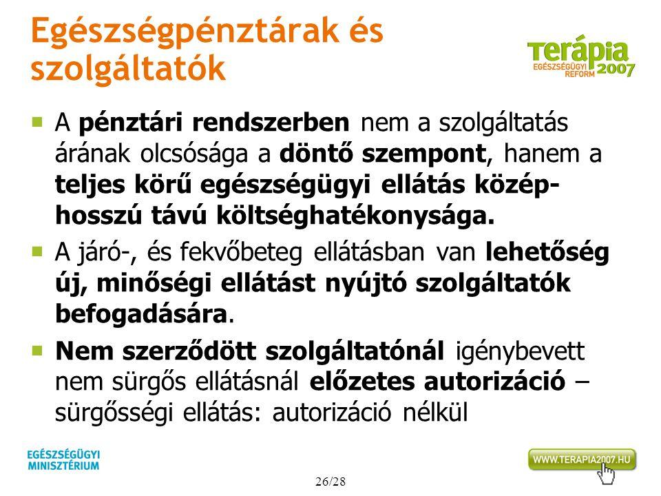 26/28 Egészségpénztárak és szolgáltatók  A pénztári rendszerben nem a szolgáltatás árának olcsósága a döntő szempont, hanem a teljes körű egészségügy