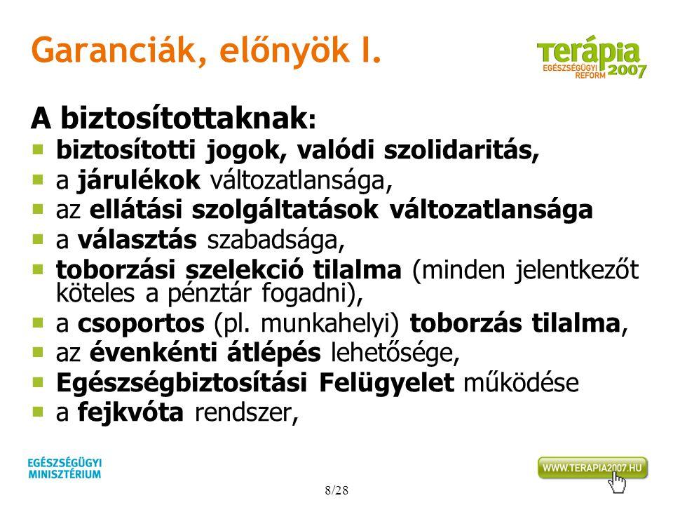 8/28 Garanciák, előnyök I. A biztosítottaknak :  biztosítotti jogok, valódi szolidaritás,  a járulékok változatlansága,  az ellátási szolgáltatások