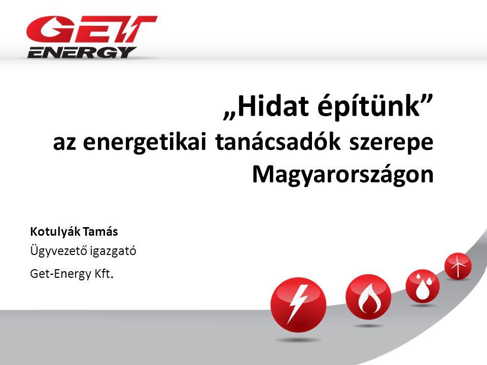 """""""Hidat építünk az energetikai tanácsadók szerepe Magyarországon Kotulyák Tamás Ügyvezető igazgató Get-Energy Kft."""