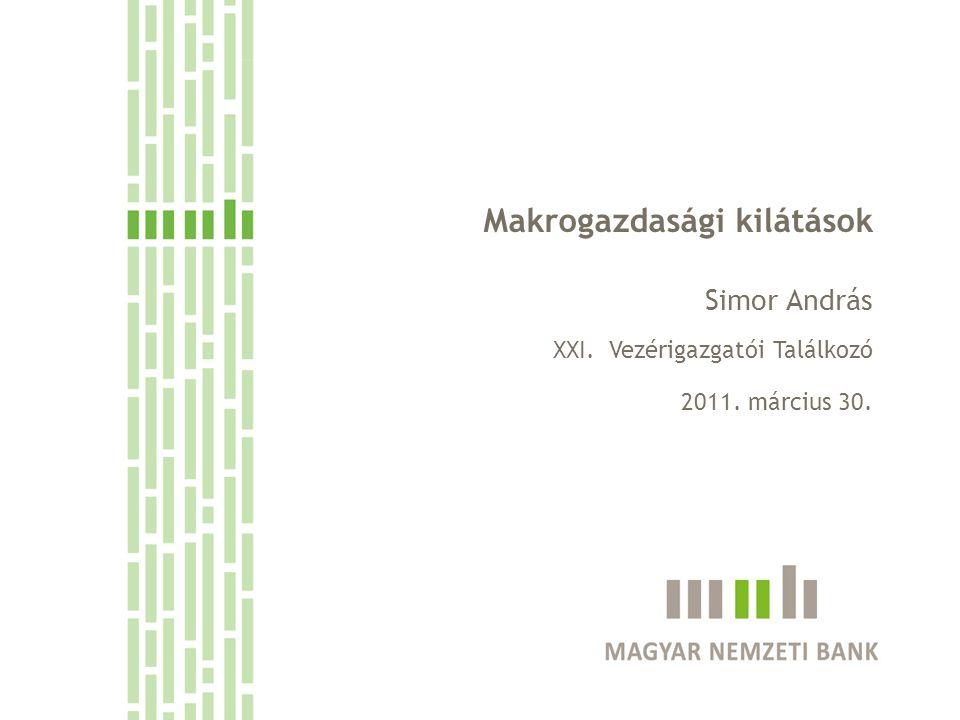 Makrogazdasági kilátások Simor András XXI. Vezérigazgatói Találkozó 2011. március 30.