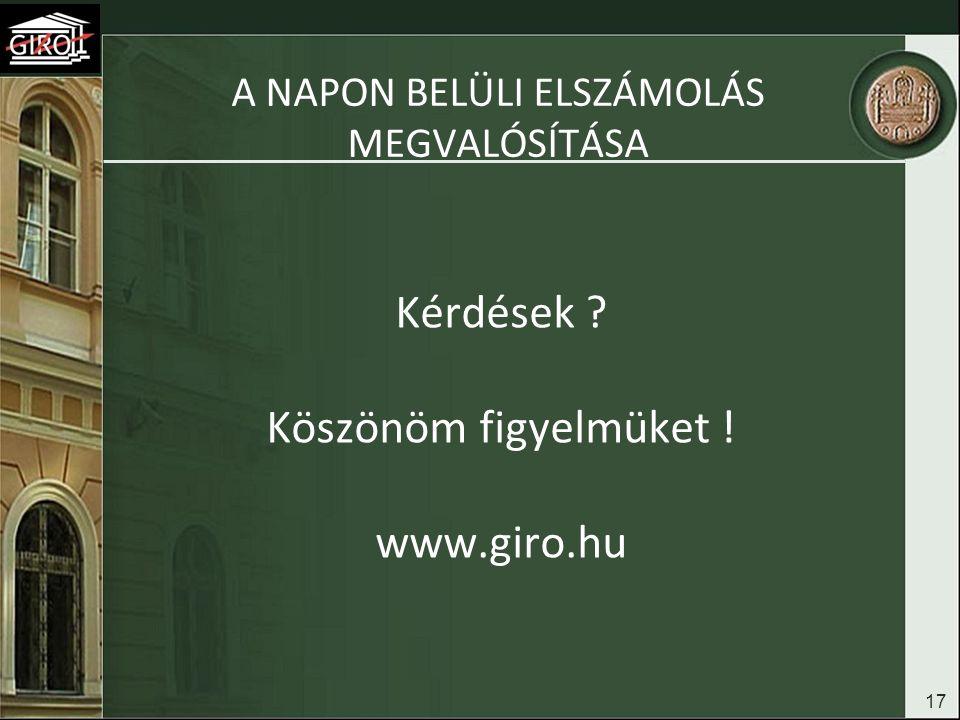 A NAPON BELÜLI ELSZÁMOLÁS MEGVALÓSÍTÁSA 17 Kérdések ? Köszönöm figyelmüket ! www.giro.hu