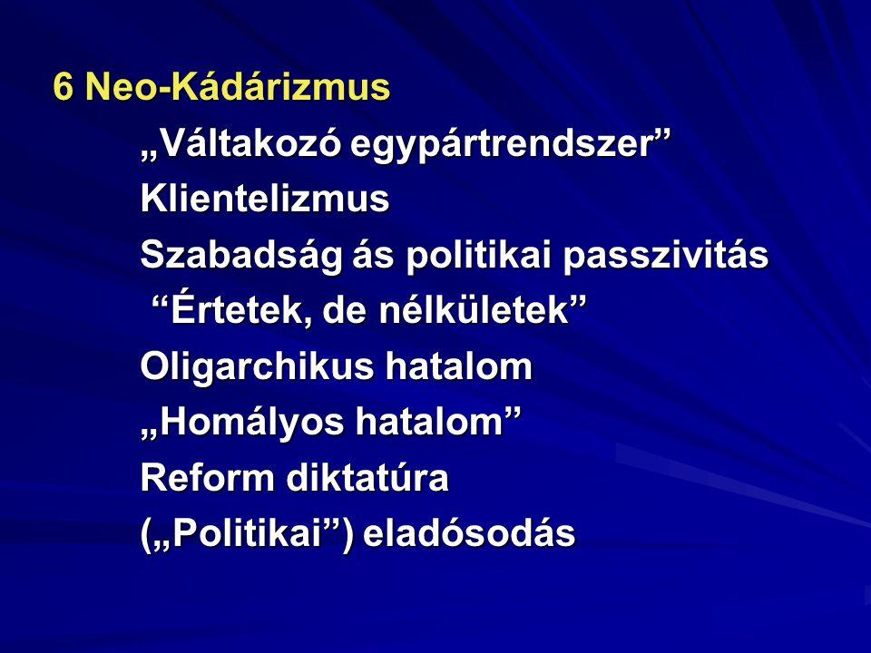 """6 Neo-Kádárizmus """"Váltakozó egypártrendszer"""" Klientelizmus Szabadság ás politikai passzivitás """"Értetek, de nélkületek"""" """"Értetek, de nélkületek"""" Oligar"""