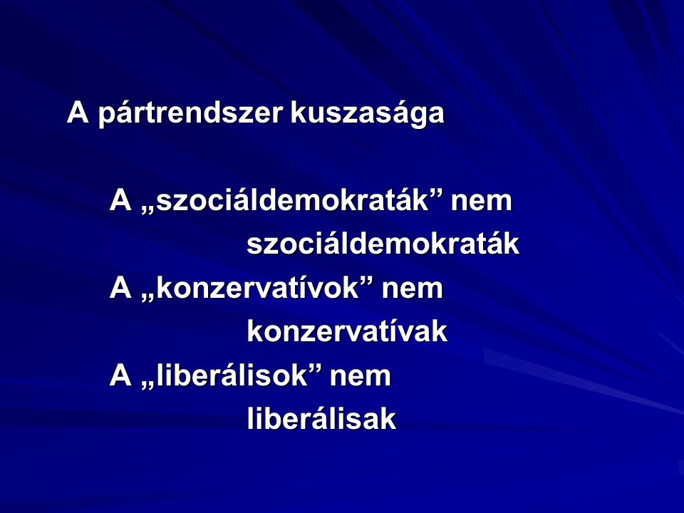 """A pártrendszer kuszasága A """"szociáldemokraták"""" nem szociáldemokraták A """"konzervatívok"""" nem konzervatívak A """"liberálisok"""" nem liberálisak"""