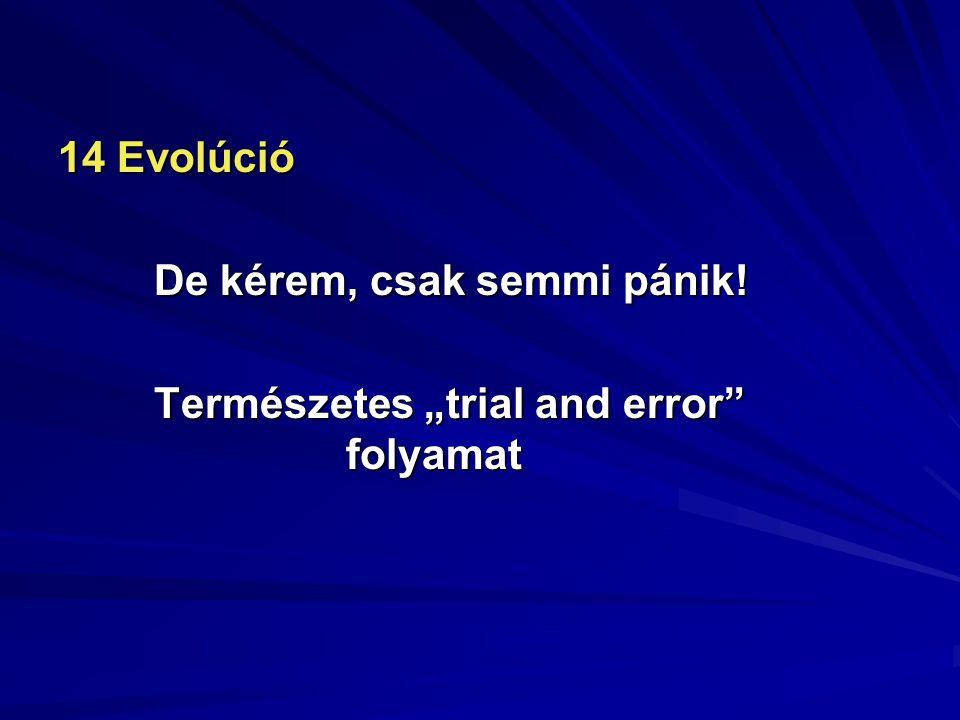 """14 Evolúció De kérem, csak semmi pánik! Természetes """"trial and error"""" folyamat"""