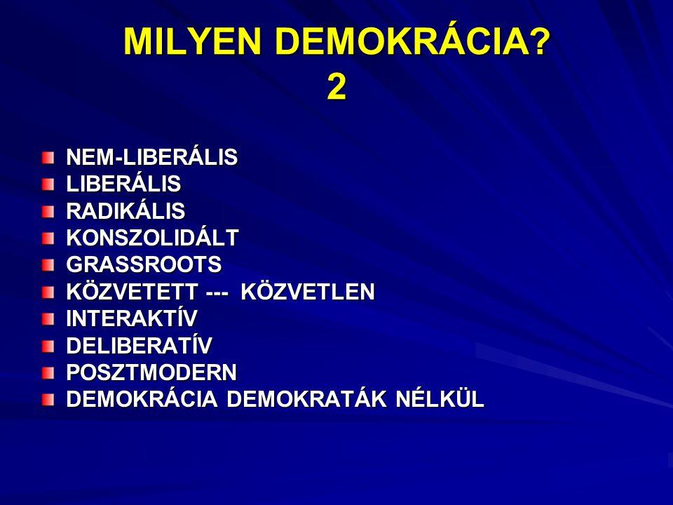 MILYEN DEMOKRÁCIA? 2 NEM-LIBERÁLIS LIBERÁLIS RADIKÁLIS KONSZOLIDÁLT GRASSROOTS KÖZVETETT --- KÖZVETLEN INTERAKTÍV DELIBERATÍV POSZTMODERN DEMOKRÁCIA D