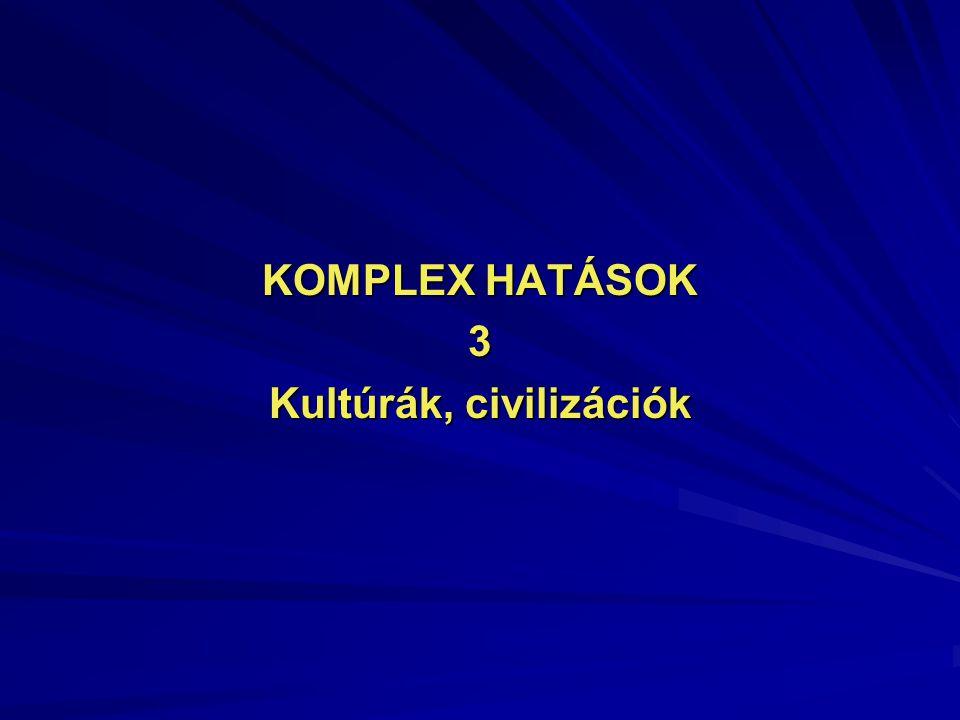 KOMPLEX HATÁSOK 3 Kultúrák, civilizációk
