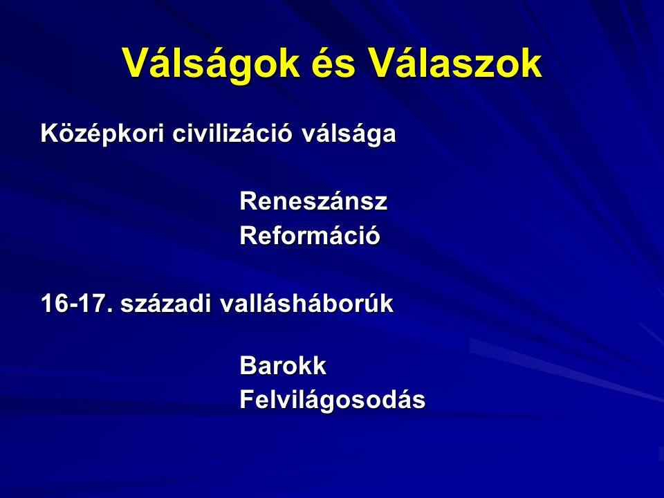 Válságok és Válaszok Középkori civilizáció válsága ReneszánszReformáció 16-17. századi vallásháborúk BarokkFelvilágosodás