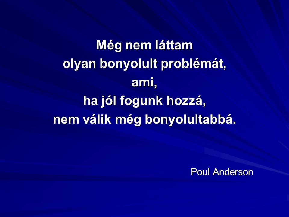 Még nem láttam olyan bonyolult problémát, ami, ha jól fogunk hozzá, nem válik még bonyolultabbá. Poul Anderson Poul Anderson