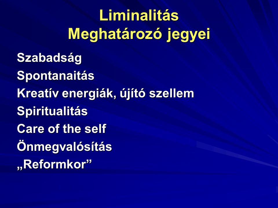 """Liminalitás Meghatározó jegyei Szabadság Spontanaitás Kreatív energiák, újító szellem Spiritualitás Care of the self Önmegvalósítás""""Reformkor"""""""