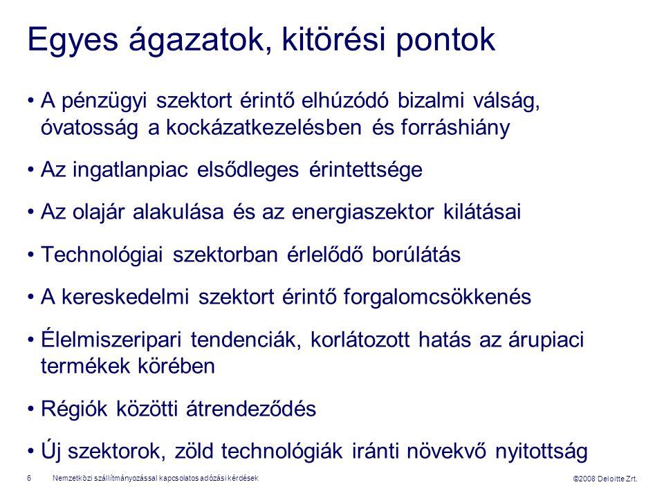 ©2008 Deloitte Zrt. Egyes ágazatok, kitörési pontok A pénzügyi szektort érintő elhúzódó bizalmi válság, óvatosság a kockázatkezelésben és forráshiány