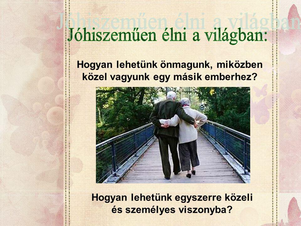 Hogyan lehetünk önmagunk, miközben közel vagyunk egy másik emberhez? Hogyan lehetünk egyszerre közeli és személyes viszonyba?