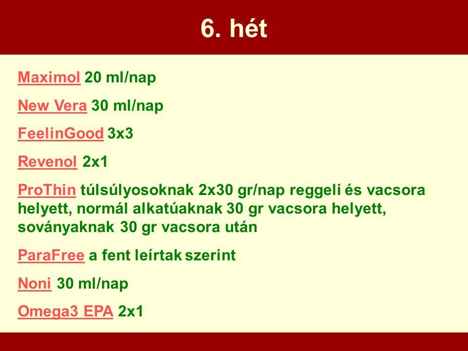 6. hét MaximolMaximol 20 ml/nap New VeraNew Vera 30 ml/nap FeelinGoodFeelinGood 3x3 RevenolRevenol 2x1 ProThinProThin túlsúlyosoknak 2x30 gr/nap regge