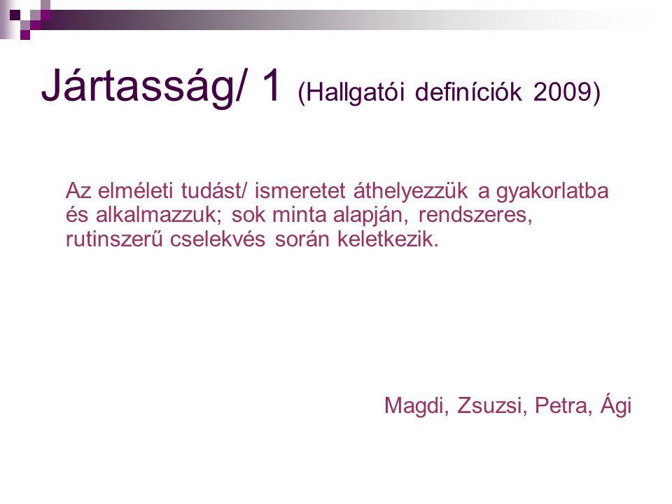 Jártasság/ 1 (Hallgatói definíciók 2009) Az elméleti tudást/ ismeretet áthelyezzük a gyakorlatba és alkalmazzuk; sok minta alapján, rendszeres, rutins