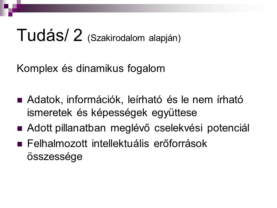 Tudás/ 2 (Szakirodalom alapján) Komplex és dinamikus fogalom Adatok, információk, leírható és le nem írható ismeretek és képességek együttese Adott pi