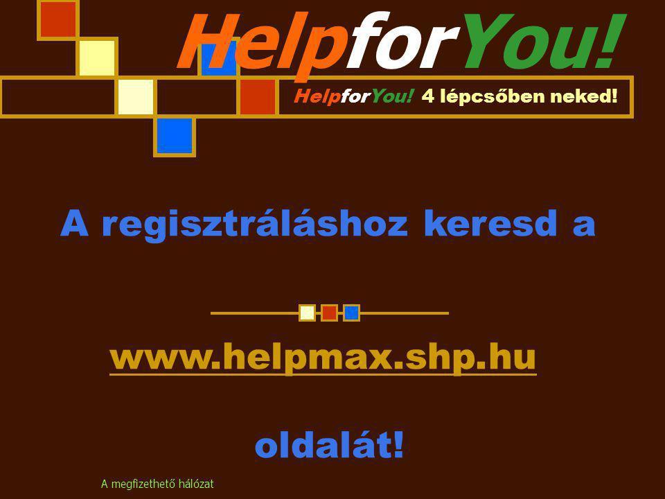 A megfizethető hálózat HelpforYou.HelpforYou. 4 lépcsőben neked.