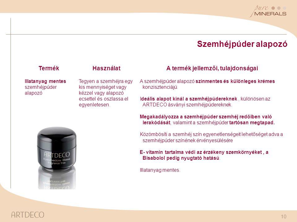 10 Szemhéjpúder alapozó TermékHasználatA termék jellemzői, tulajdonságai Illatanyag mentes szemhéjpúder alapozó Tegyen a szemhéjra egy kis mennyiséget