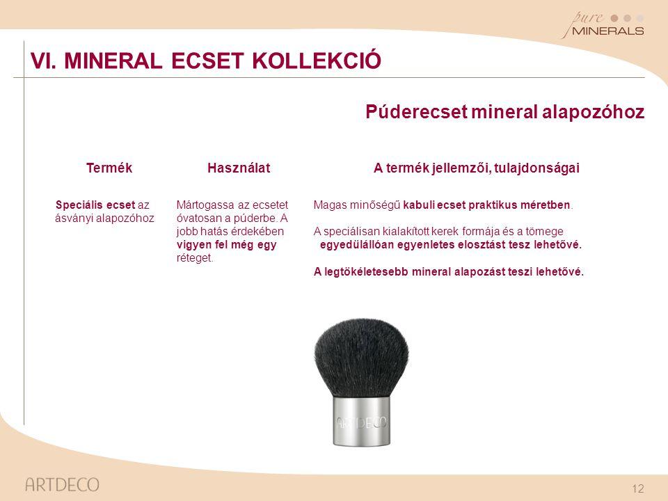 12 Púderecset mineral alapozóhoz TermékHasználatA termék jellemzői, tulajdonságai Speciális ecset az ásványi alapozóhoz Mártogassa az ecsetet óvatosan