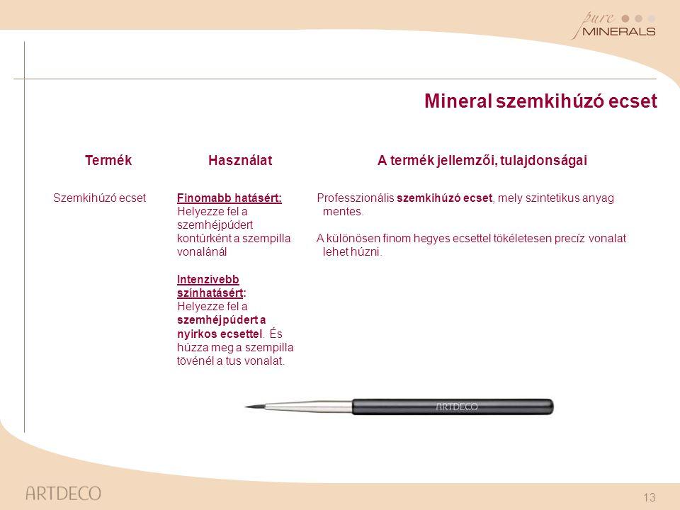 13 Mineral szemkihúzó ecset TermékHasználatA termék jellemzői, tulajdonságai Szemkihúzó ecsetFinomabb hatásért: Helyezze fel a szemhéjpúdert kontúrkén
