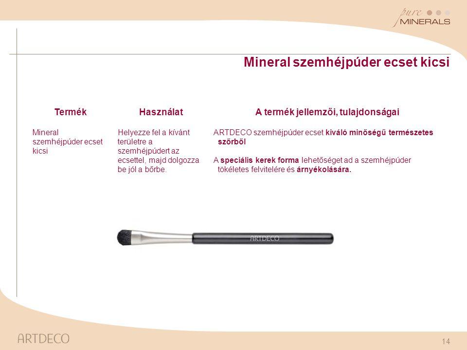 14 Mineral szemhéjpúder ecset kicsi TermékHasználatA termék jellemzői, tulajdonságai Mineral szemhéjpúder ecset kicsi Helyezze fel a kívánt területre