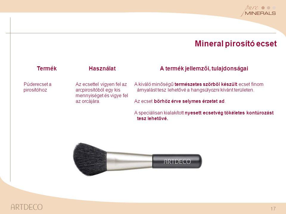 17 Mineral pirosító ecset TermékHasználatA termék jellemzői, tulajdonságai Púderecset a pirosítóhoz Az ecsettel vigyen fel az arcpirosítóból egy kis m